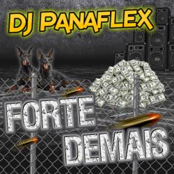 DJ Panaflex - Forte Demais
